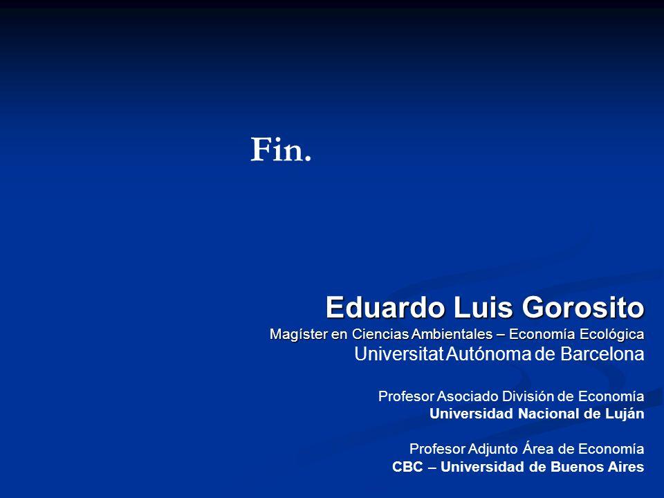 Eduardo Luis Gorosito Magíster en Ciencias Ambientales – Economía Ecológica Universitat Autónoma de Barcelona Profesor Asociado División de Economía U