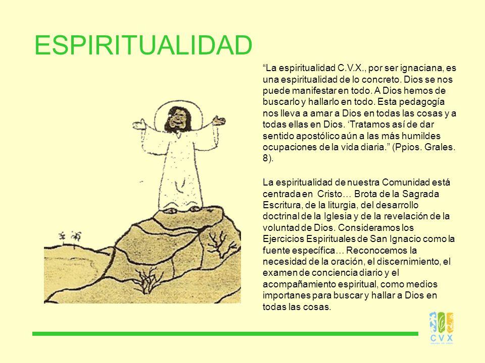 ESPIRITUALIDAD La espiritualidad C.V.X., por ser ignaciana, es una espiritualidad de lo concreto.