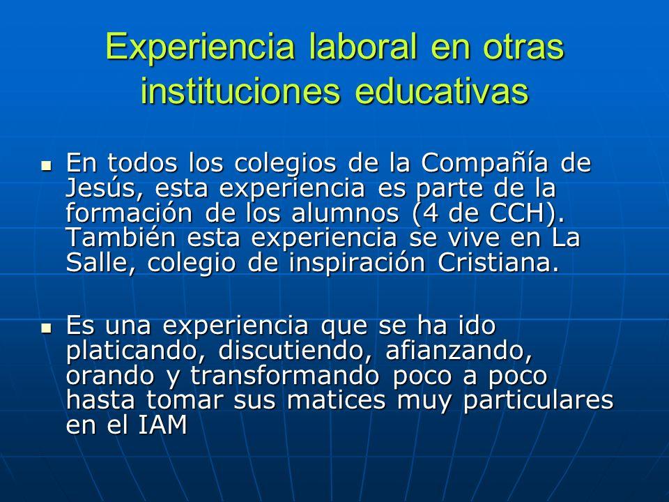 Experiencia laboral en otras instituciones educativas En todos los colegios de la Compañía de Jesús, esta experiencia es parte de la formación de los