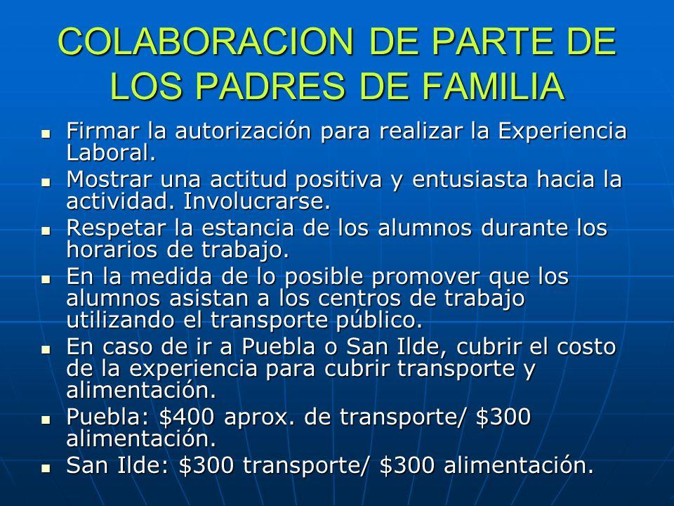 COLABORACION DE PARTE DE LOS PADRES DE FAMILIA Firmar la autorización para realizar la Experiencia Laboral. Firmar la autorización para realizar la Ex