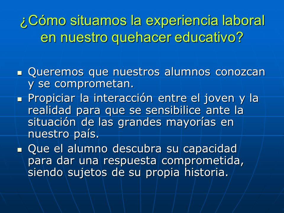 ¿Cómo situamos la experiencia laboral en nuestro quehacer educativo? Queremos que nuestros alumnos conozcan y se comprometan. Queremos que nuestros al