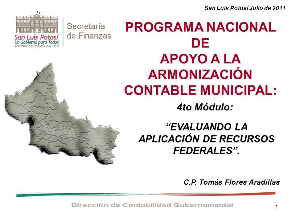 1 PROGRAMA NACIONAL DE APOYO A LA ARMONIZACIÓN CONTABLE MUNICIPAL: C.P. Tomás Flores Aradillas San Luis Potosí Julio de 2011 EVALUANDO LA APLICACIÓN D