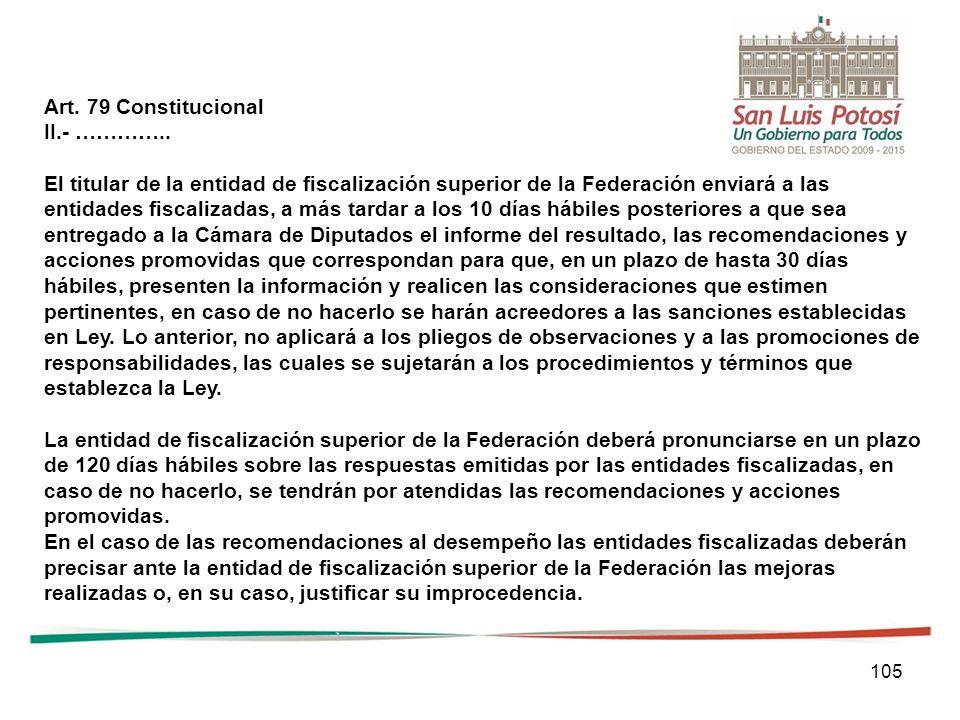 105 Art. 79 Constitucional II.- ………….. El titular de la entidad de fiscalización superior de la Federación enviará a las entidades fiscalizadas, a más
