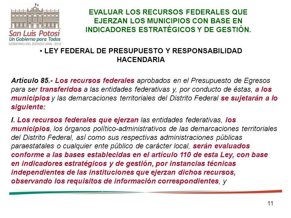 11 Artículo 85.- Los recursos federales aprobados en el Presupuesto de Egresos para ser transferidos a las entidades federativas y, por conducto de és
