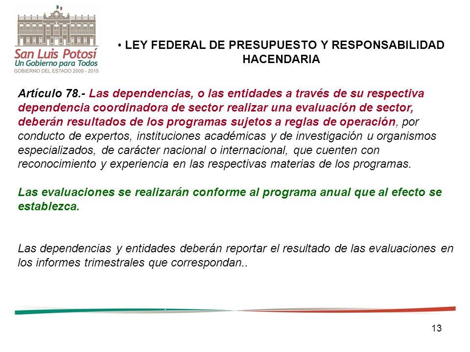 13 Artículo 78.- Las dependencias, o las entidades a través de su respectiva dependencia coordinadora de sector realizar una evaluación de sector, deb