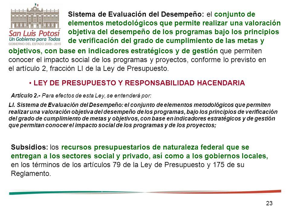23 Sistema de Evaluación del Desempeño: el conjunto de elementos metodológicos que permite realizar una valoración objetiva del desempeño de los progr