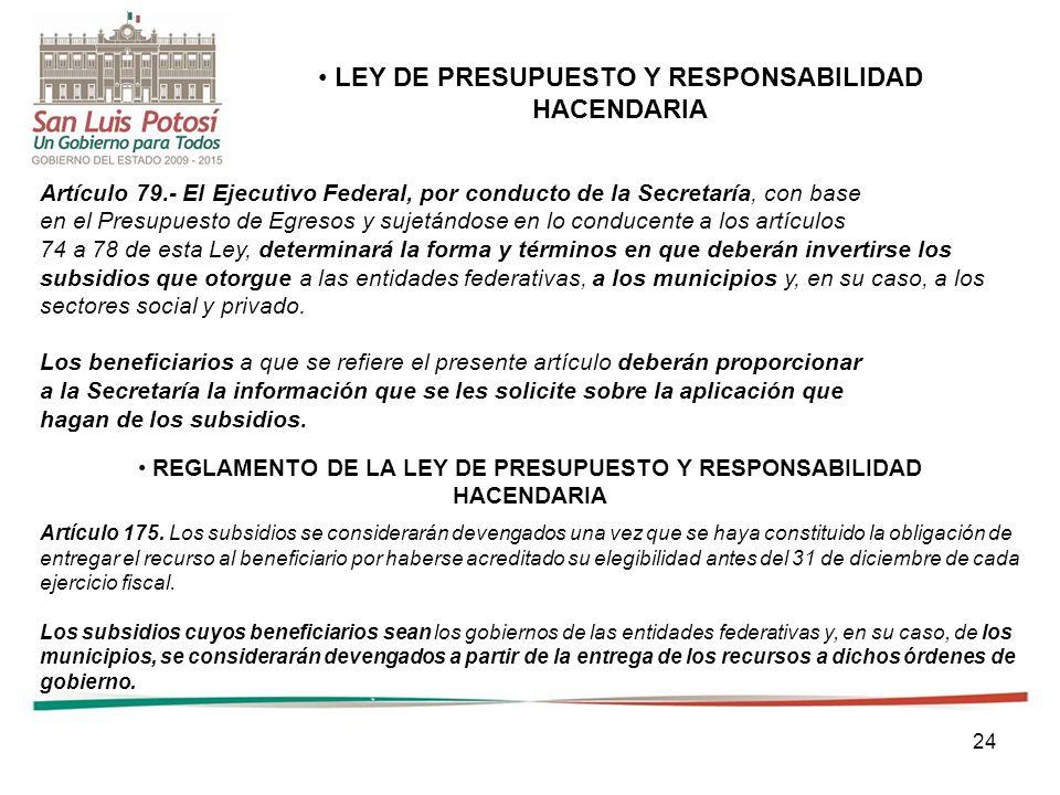 24 LEY DE PRESUPUESTO Y RESPONSABILIDAD HACENDARIA Artículo 79.- El Ejecutivo Federal, por conducto de la Secretaría, con base en el Presupuesto de Eg