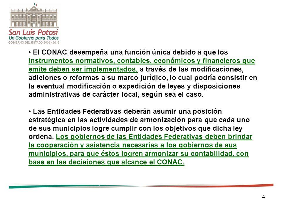 4 El CONAC desempeña una función única debido a que los instrumentos normativos, contables, económicos y financieros que emite deben ser implementados