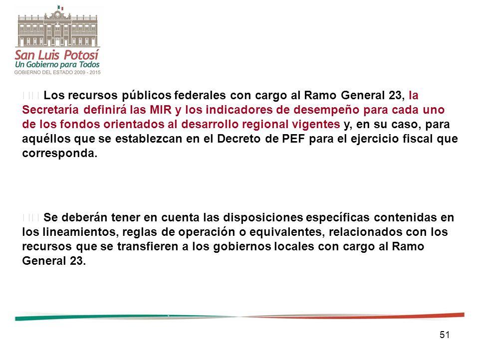51 Los recursos públicos federales con cargo al Ramo General 23, la Secretaría definirá las MIR y los indicadores de desempeño para cada uno de los fo