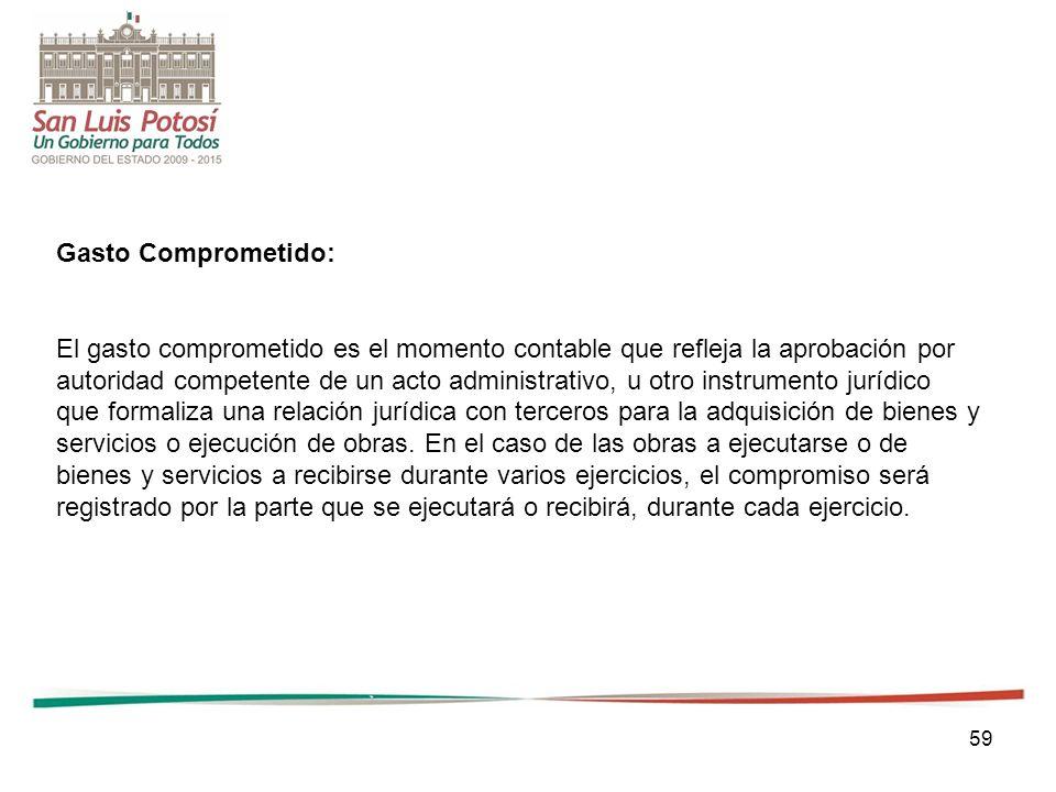 59 Gasto Comprometido: El gasto comprometido es el momento contable que refleja la aprobación por autoridad competente de un acto administrativo, u ot
