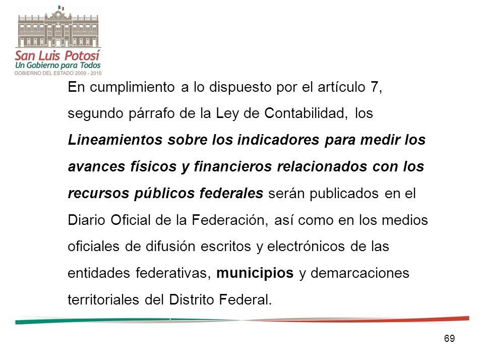 69 En cumplimiento a lo dispuesto por el artículo 7, segundo párrafo de la Ley de Contabilidad, los Lineamientos sobre los indicadores para medir los
