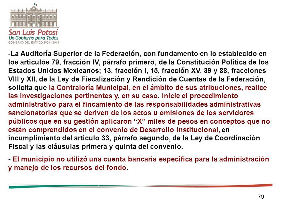 79 -La Auditoría Superior de la Federación, con fundamento en lo establecido en los artículos 79, fracción IV, párrafo primero, de la Constitución Pol