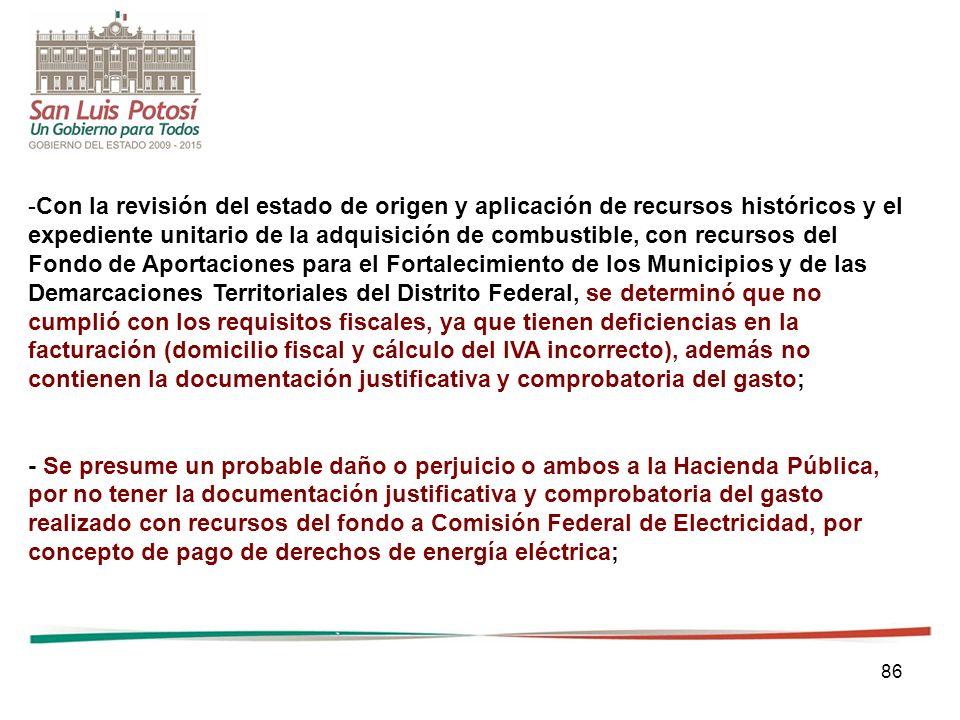 86 -Con la revisión del estado de origen y aplicación de recursos históricos y el expediente unitario de la adquisición de combustible, con recursos d