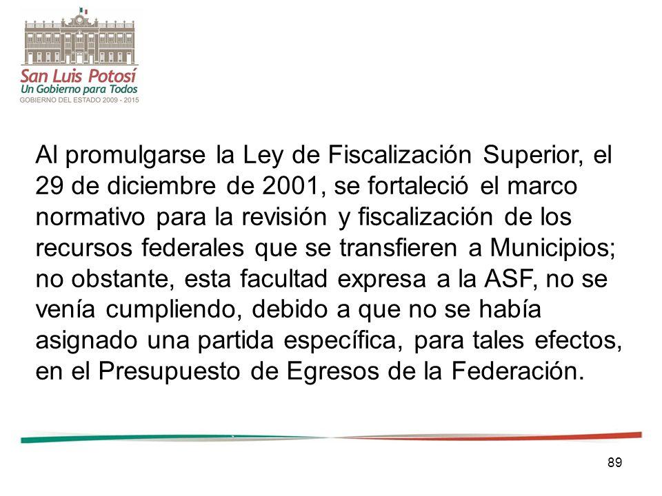 89 Al promulgarse la Ley de Fiscalización Superior, el 29 de diciembre de 2001, se fortaleció el marco normativo para la revisión y fiscalización de l
