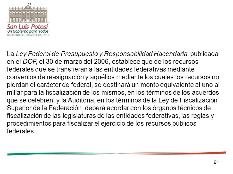 91 La Ley Federal de Presupuesto y Responsabilidad Hacendaria, publicada en el DOF, el 30 de marzo del 2006, establece que de los recursos federales q