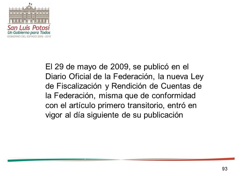 93 El 29 de mayo de 2009, se publicó en el Diario Oficial de la Federación, la nueva Ley de Fiscalización y Rendición de Cuentas de la Federación, mis