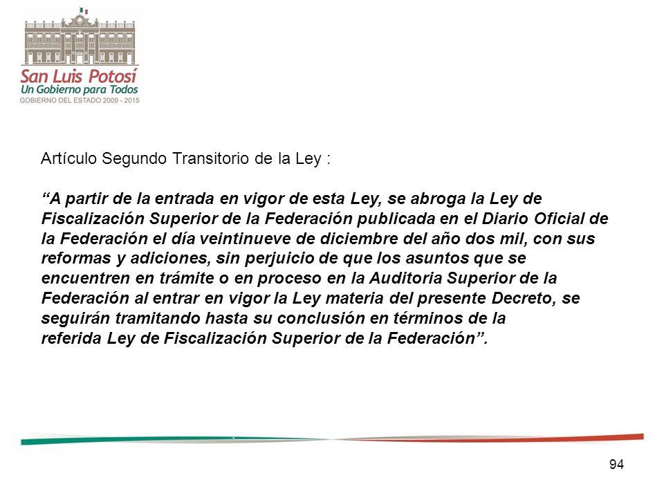 94 Artículo Segundo Transitorio de la Ley : A partir de la entrada en vigor de esta Ley, se abroga la Ley de Fiscalización Superior de la Federación p