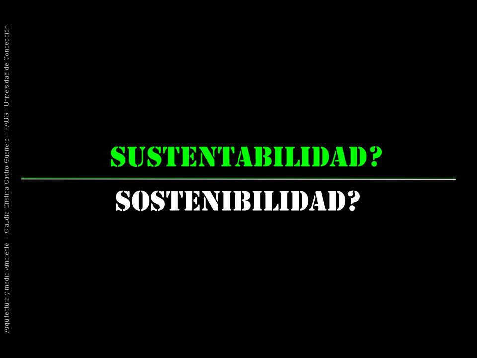 Arquitectura y medio Ambiente - Claudia Cristina Castro Guerrero - FAUG - Universidad de Concepción sustentabilidad Sostenibilidad.