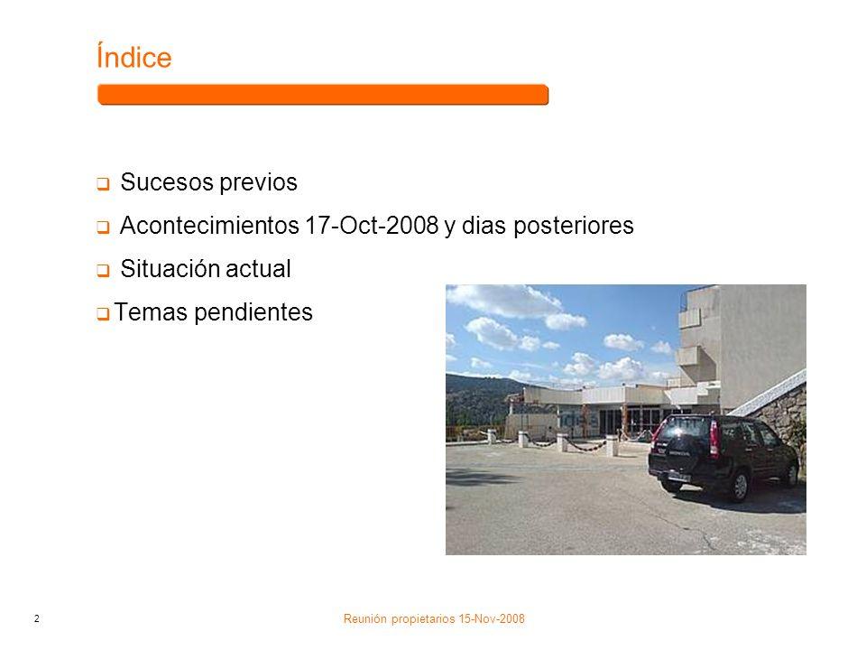 2 Reunión propietarios 15-Nov-2008 Índice Sucesos previos Acontecimientos 17-Oct-2008 y dias posteriores Situación actual Temas pendientes