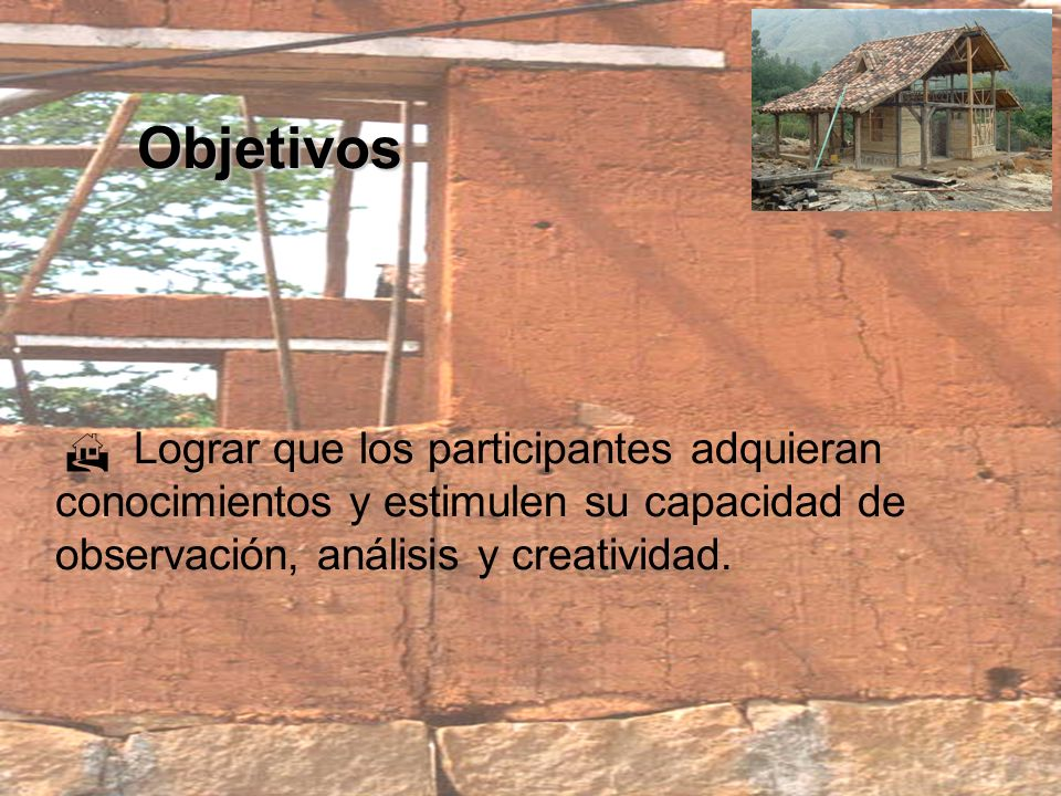 Visitas Patrimoniales En el desarrollo del programa se prevé la realización de visitas patrimoniales guiadas en las cuales se hace un reconocimiento de las principales características de los diferentes tipos de construcciones en tierra que complementan el proceso de formación.