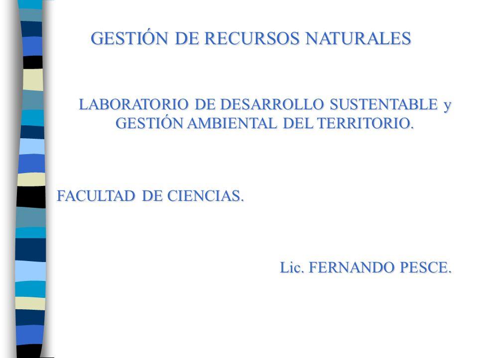 GESTIÓN DE RECURSOS NATURALES LABORATORIO DE DESARROLLO SUSTENTABLE y GESTIÓN AMBIENTAL DEL TERRITORIO.