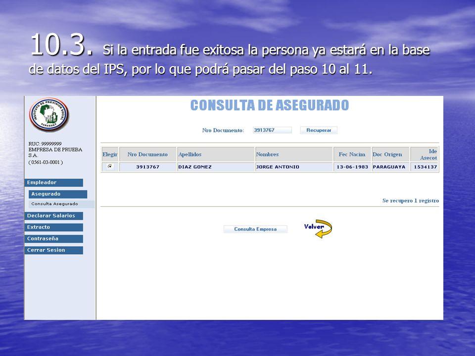10.3. Si la entrada fue exitosa la persona ya estará en la base de datos del IPS, por lo que podrá pasar del paso 10 al 11.