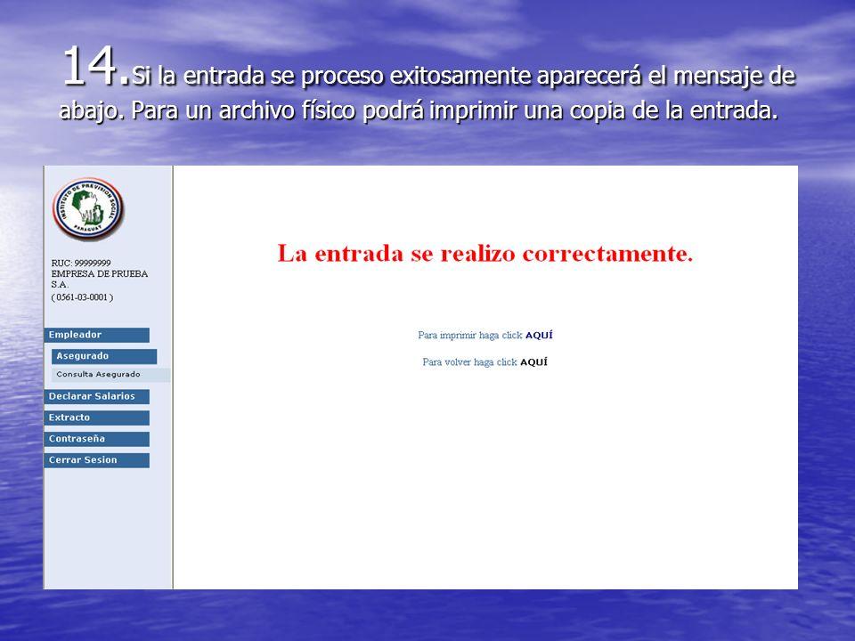 14. Si la entrada se proceso exitosamente aparecerá el mensaje de abajo. Para un archivo físico podrá imprimir una copia de la entrada.