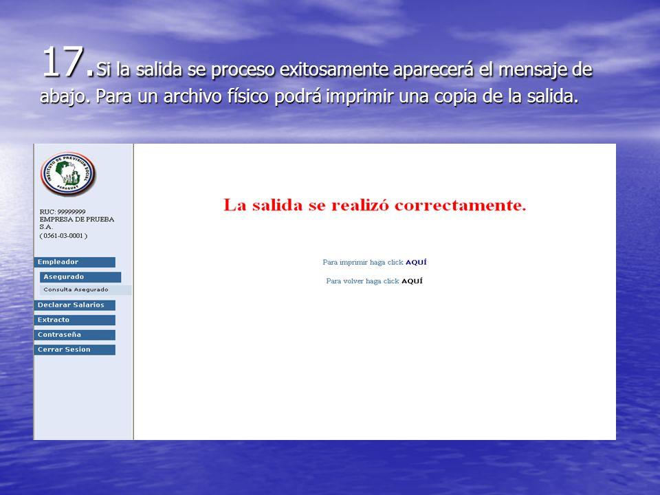 17. Si la salida se proceso exitosamente aparecerá el mensaje de abajo. Para un archivo físico podrá imprimir una copia de la salida.