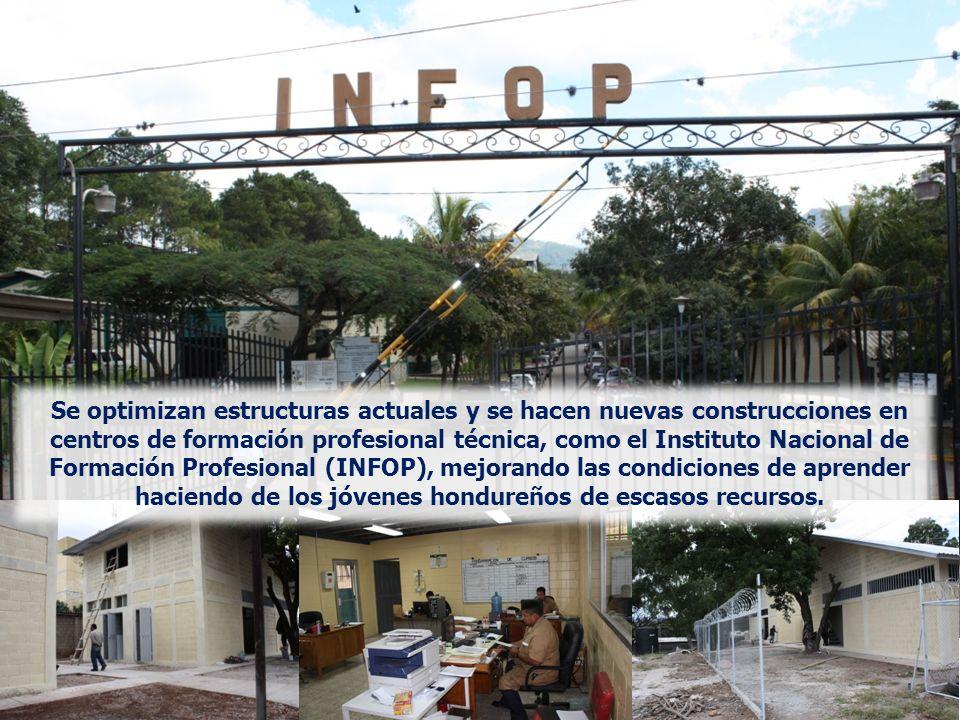 Se optimizan estructuras actuales y se hacen nuevas construcciones en centros de formación profesional técnica, como el Instituto Nacional de Formación Profesional (INFOP), mejorando las condiciones de aprender haciendo de los jóvenes hondureños de escasos recursos.