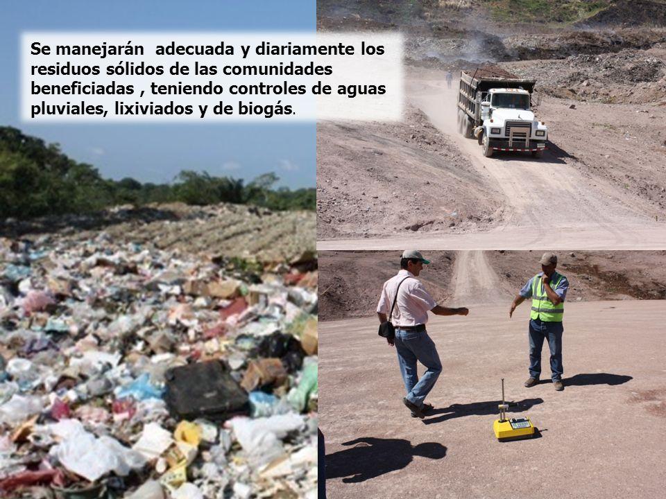 Se manejarán adecuada y diariamente los residuos sólidos de las comunidades beneficiadas, teniendo controles de aguas pluviales, lixiviados y de biogás.