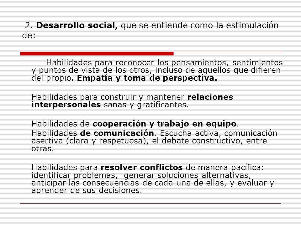 2. Desarrollo social, que se entiende como la estimulación de: Habilidades para reconocer los pensamientos, sentimientos y puntos de vista de los otro
