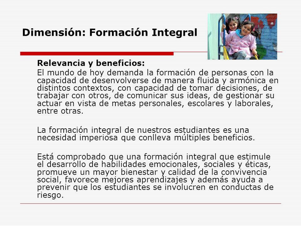 Dimensión: Formación Integral Relevancia y beneficios: El mundo de hoy demanda la formación de personas con la capacidad de desenvolverse de manera fl