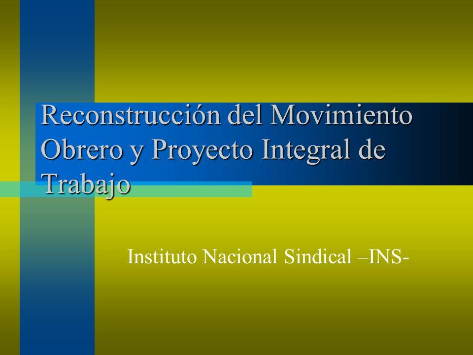 Reconstrucción del Movimiento Obrero y Proyecto Integral de Trabajo Instituto Nacional Sindical –INS-