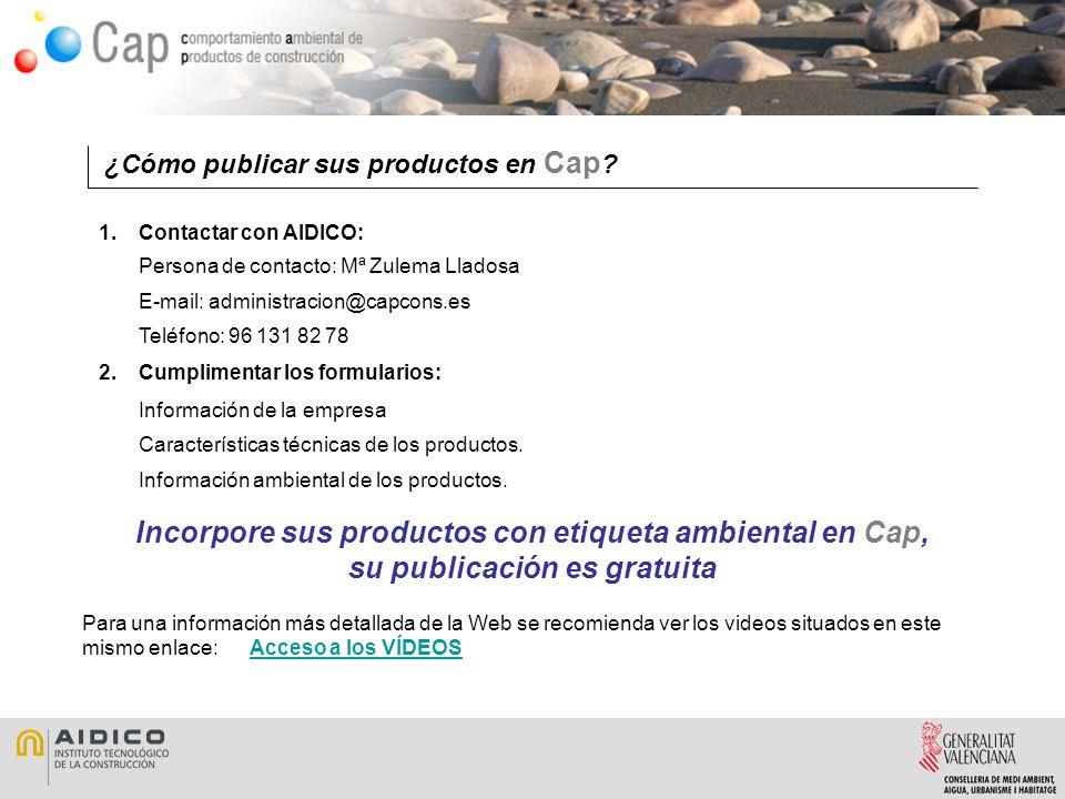 ¿Cómo publicar sus productos en Cap ? 1.Contactar con AIDICO: Persona de contacto: Mª Zulema Lladosa E-mail: administracion@capcons.es Teléfono: 96 13