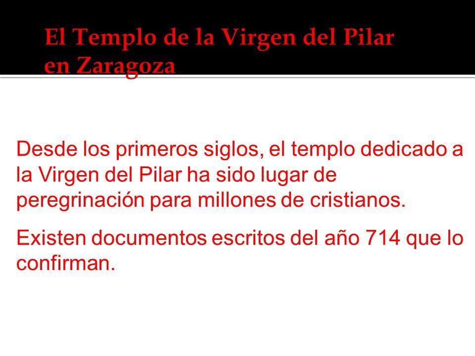 Desde los primeros siglos, el templo dedicado a la Virgen del Pilar ha sido lugar de peregrinación para millones de cristianos. Existen documentos esc
