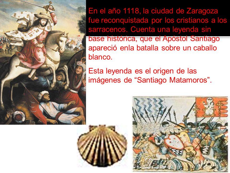 En el año 1118, la ciudad de Zaragoza fue reconquistada por los cristianos a los sarracenos. Cuenta una leyenda sin base histórica, que el Apóstol San