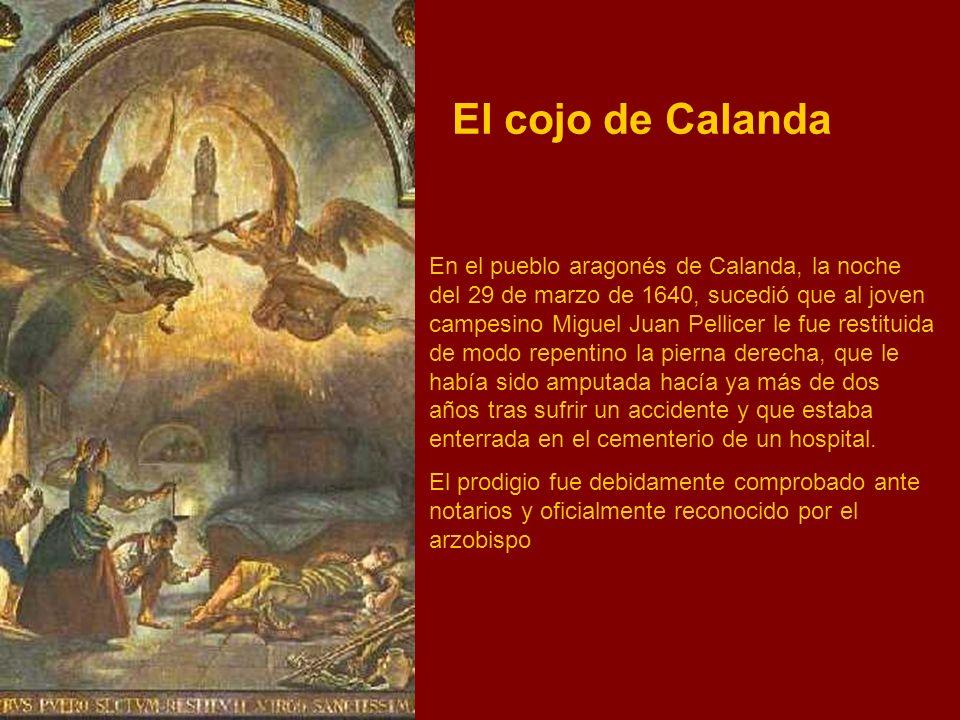 En el pueblo aragonés de Calanda, la noche del 29 de marzo de 1640, sucedió que al joven campesino Miguel Juan Pellicer le fue restituida de modo repe