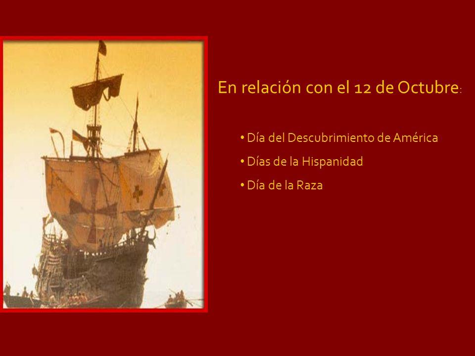 En relación con el 12 de Octubre : Día del Descubrimiento de América Días de la Hispanidad Día de la Raza