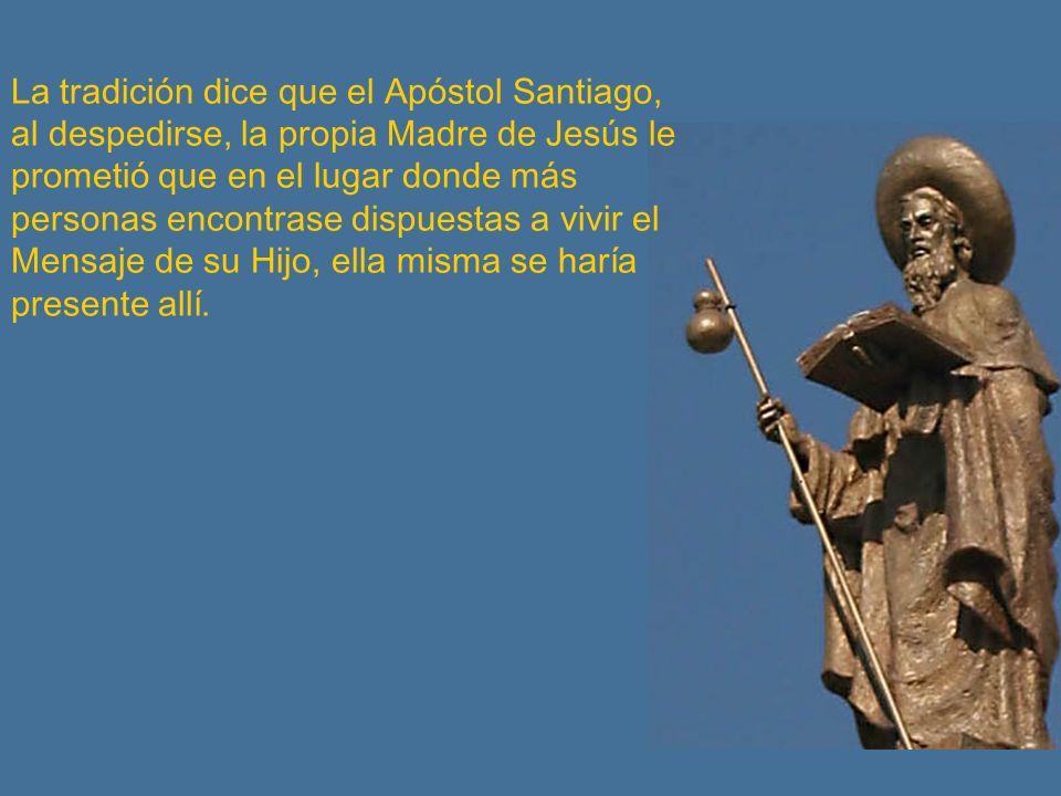 La tradición dice que el Apóstol Santiago, al despedirse, la propia Madre de Jesús le prometió que en el lugar donde más personas encontrase dispuesta