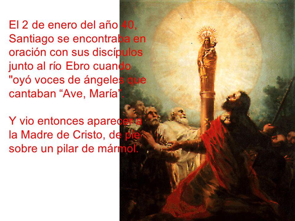 El 2 de enero del año 40, Santiago se encontraba en oración con sus discípulos junto al río Ebro cuando