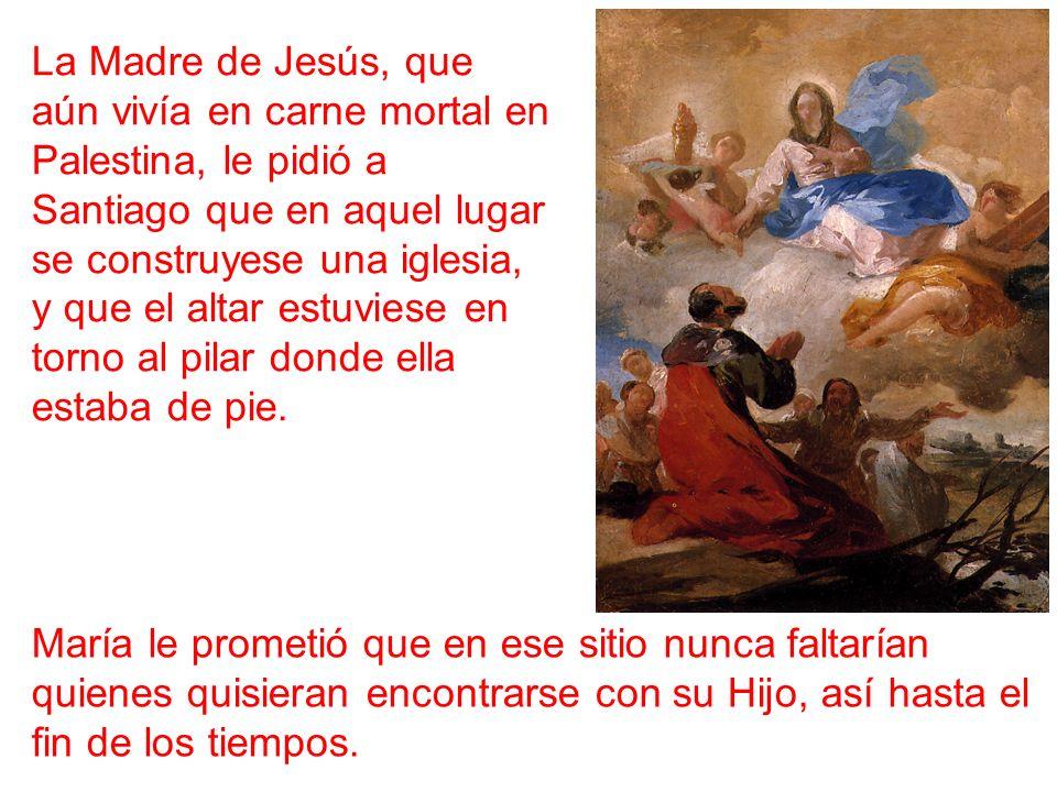 La Madre de Jesús, que aún vivía en carne mortal en Palestina, le pidió a Santiago que en aquel lugar se construyese una iglesia, y que el altar estuv