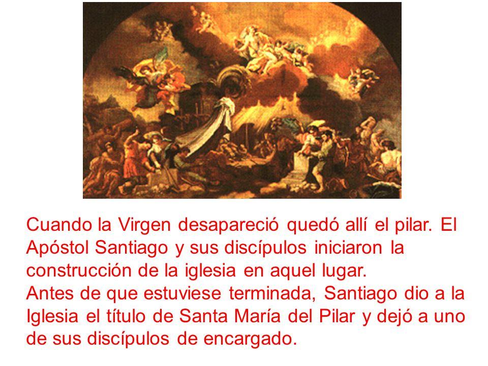 Cuando la Virgen desapareció quedó allí el pilar. El Apóstol Santiago y sus discípulos iniciaron la construcción de la iglesia en aquel lugar. Antes d