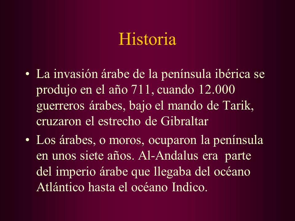 Historia La invasión árabe de la península ibérica se produjo en el año 711, cuando 12.000 guerreros árabes, bajo el mando de Tarik, cruzaron el estre