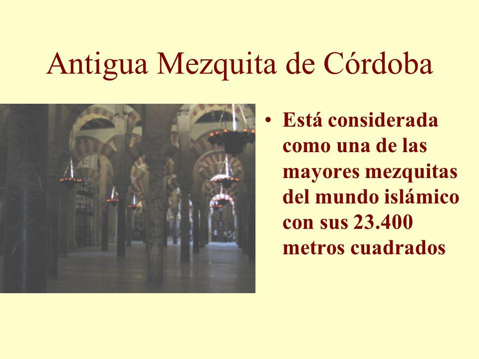 Antigua Mezquita de Córdoba Está considerada como una de las mayores mezquitas del mundo islámico con sus 23.400 metros cuadrados Está