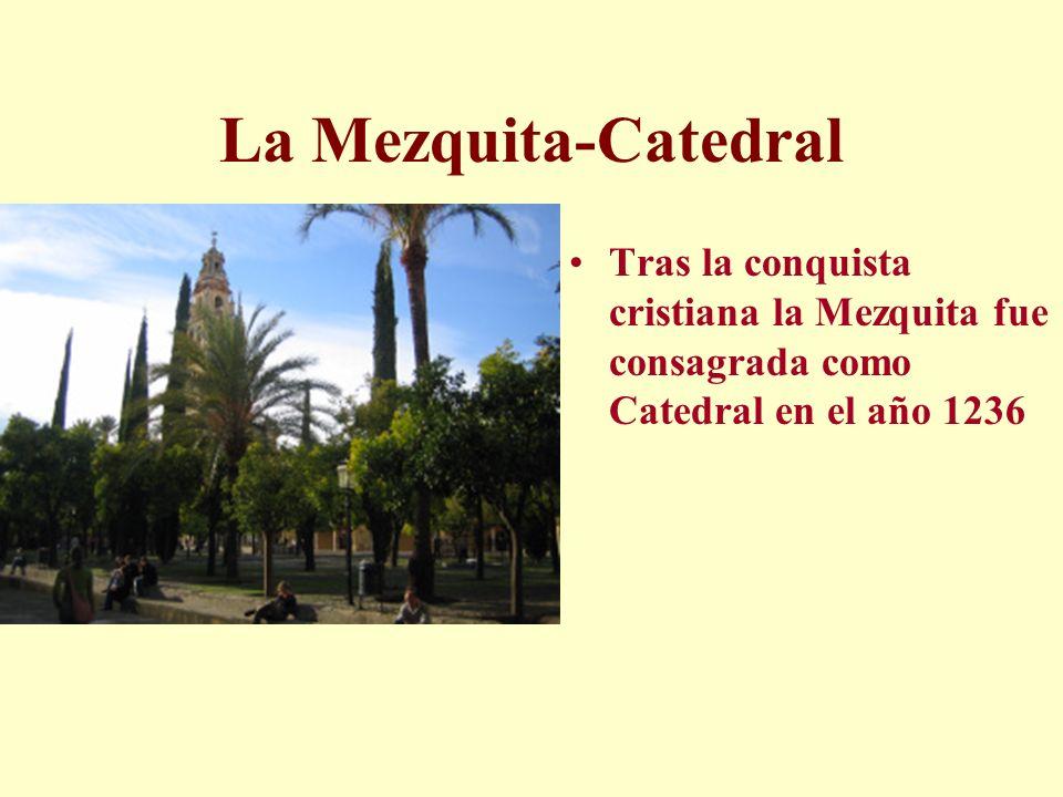 La Mezquita-Catedral Tras la conquista cristiana la Mezquita fue consagrada como Catedral en el año 1236