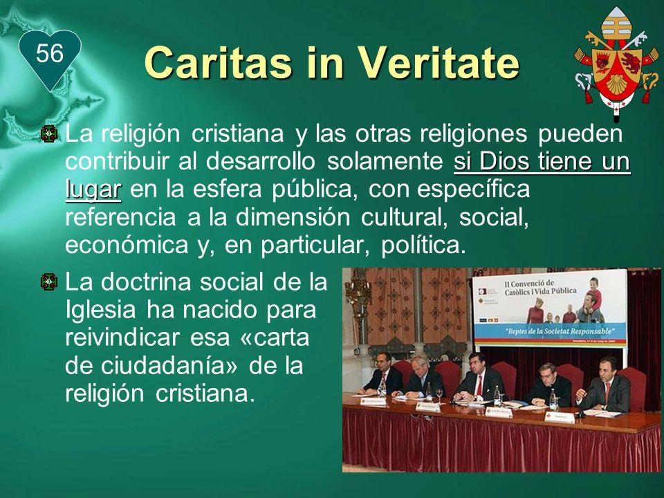 Caritas in Veritate La exclusión de la religión del ámbito público, así como, el fundamentalismo religioso por otro lado, impiden el encuentro entre las personas y su colaboración para el progreso de la humanidad.