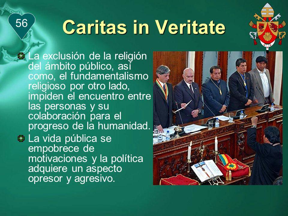 Caritas in Veritate Se corre el riesgo de que no se respeten los derechos humanos, bien porque se les priva de su fundamento trascendente, bien porque no se reconoce la libertad personal.