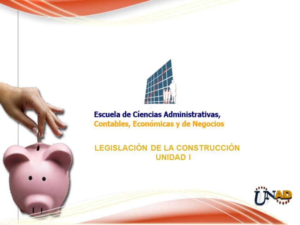 LEGISLACIÓN DE LA CONSTRUCCIÓN UNIDAD I