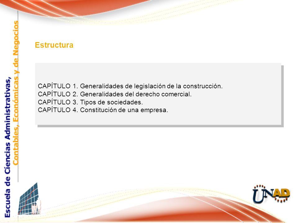 CAPÍTULO 1. Generalidades de legislación de la construcción. CAPÍTULO 2. Generalidades del derecho comercial. CAPÍTULO 3. Tipos de sociedades. CAPÍTUL