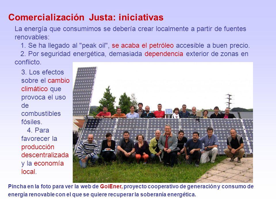 Comercialización Justa: iniciativas Pincha en la foto para ver la web de GoiEner, proyecto cooperativo de generación y consumo de energía renovable con el que se quiere recuperar la soberanía energética.